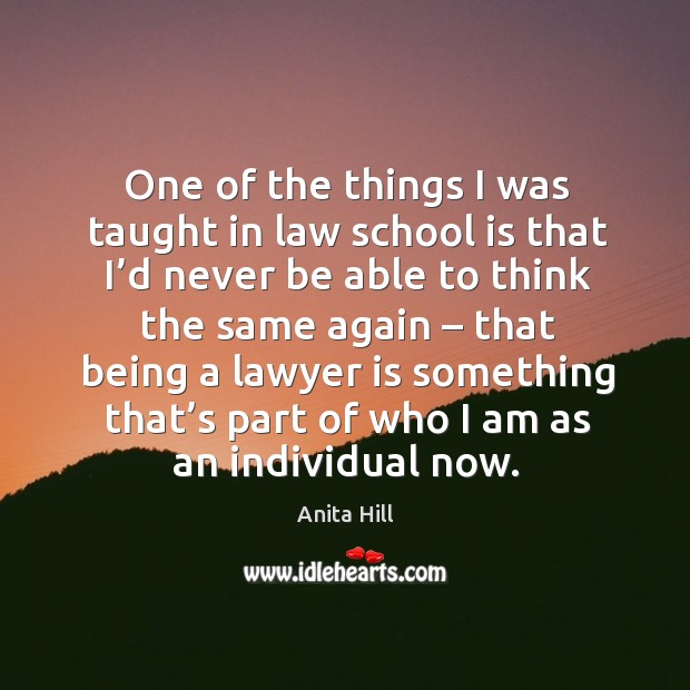 One of the things I was taught in law school is that I'd never be able Anita Hill Picture Quote