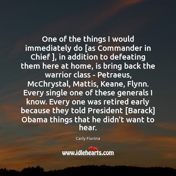 One of the things I would immediately do [as Commander in Chief ], Image