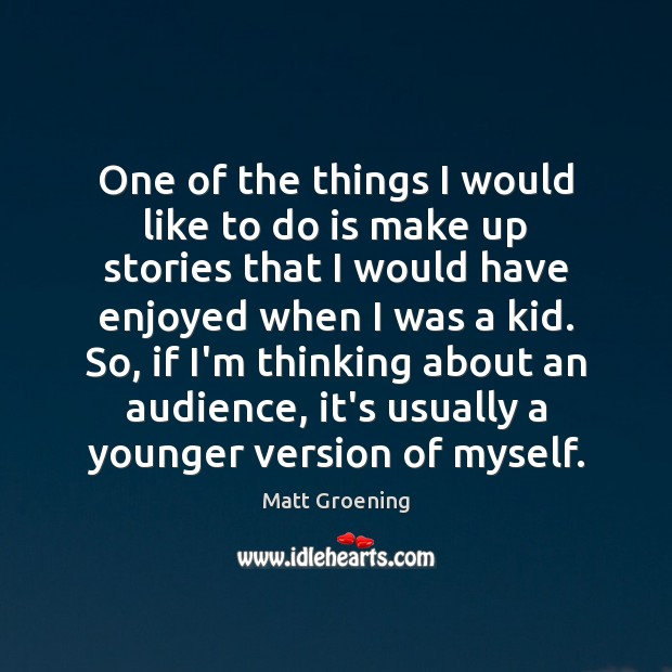 One of the things I would like to do is make up Matt Groening Picture Quote