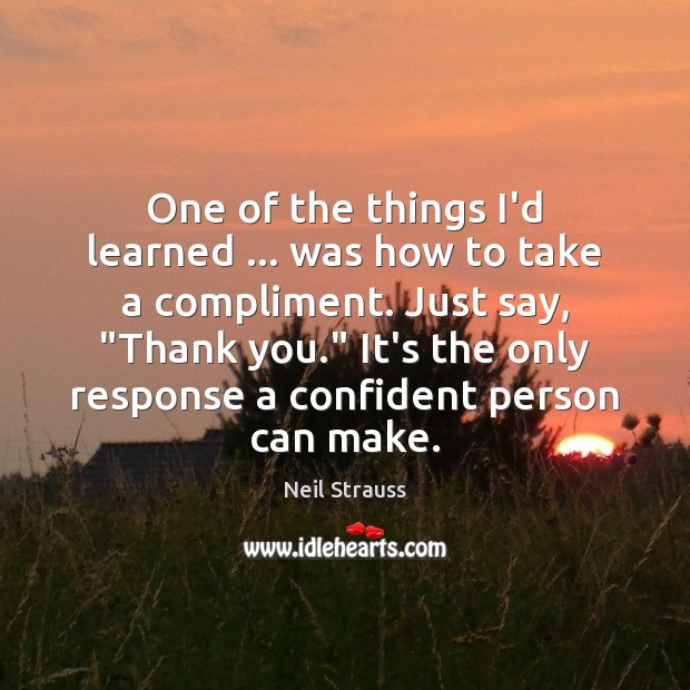 One of the things I'd learned … was how to take a compliment. Image