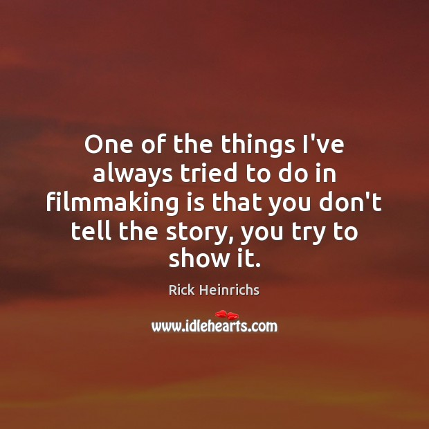 Image, One of the things I've always tried to do in filmmaking is