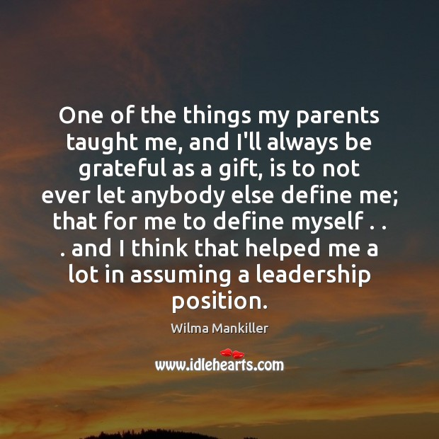 One of the things my parents taught me, and I'll always be Image