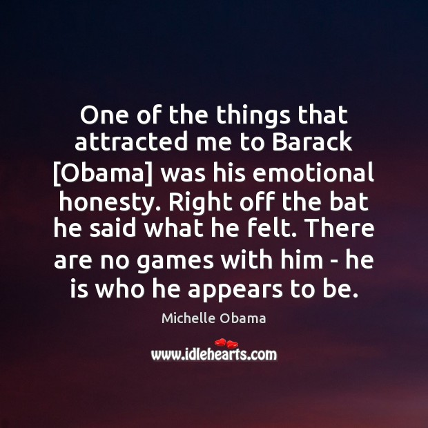 One of the things that attracted me to Barack [Obama] was his Image