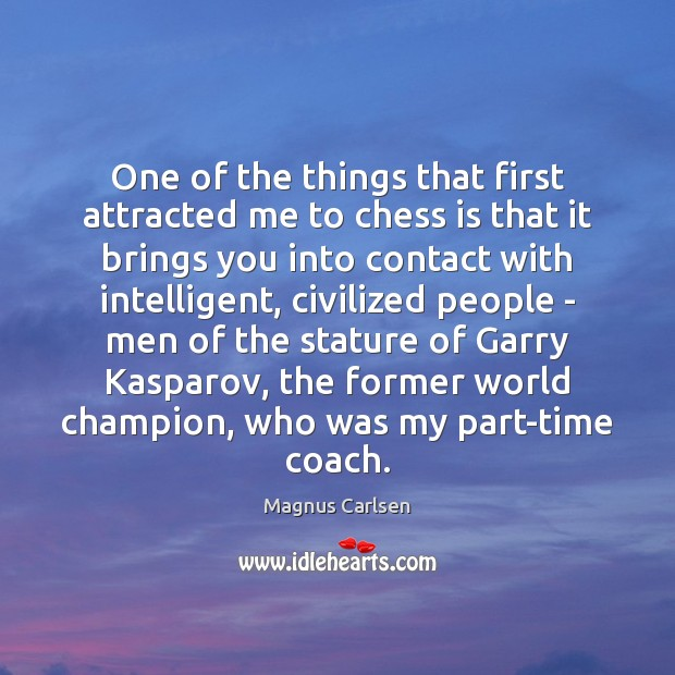 One of the things that first attracted me to chess is that Magnus Carlsen Picture Quote