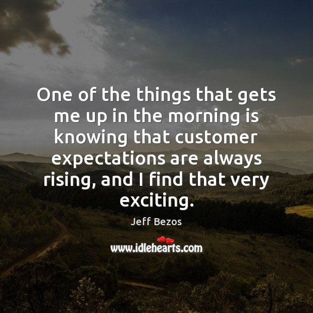 One of the things that gets me up in the morning is Jeff Bezos Picture Quote