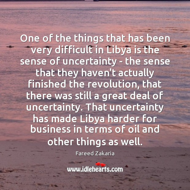 Fareed Zakaria Picture Quote image saying: One of the things that has been very difficult in Libya is