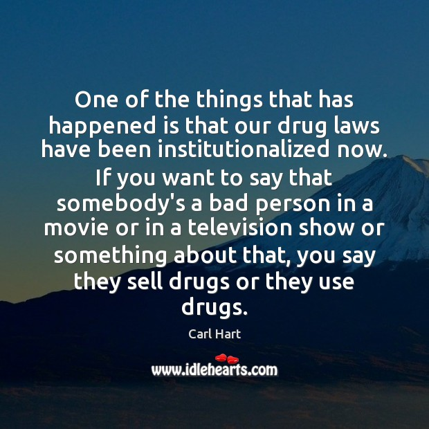 Image, One of the things that has happened is that our drug laws
