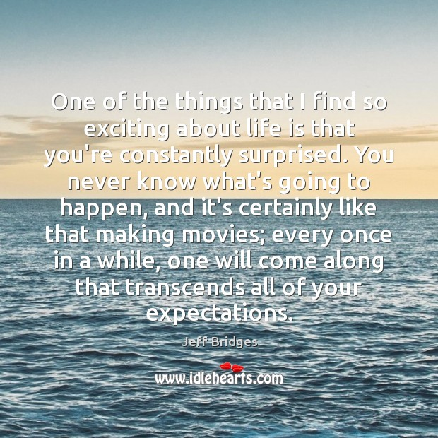 One of the things that I find so exciting about life is Movies Quotes Image