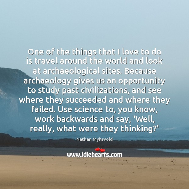 One of the things that I love to do is travel around Image