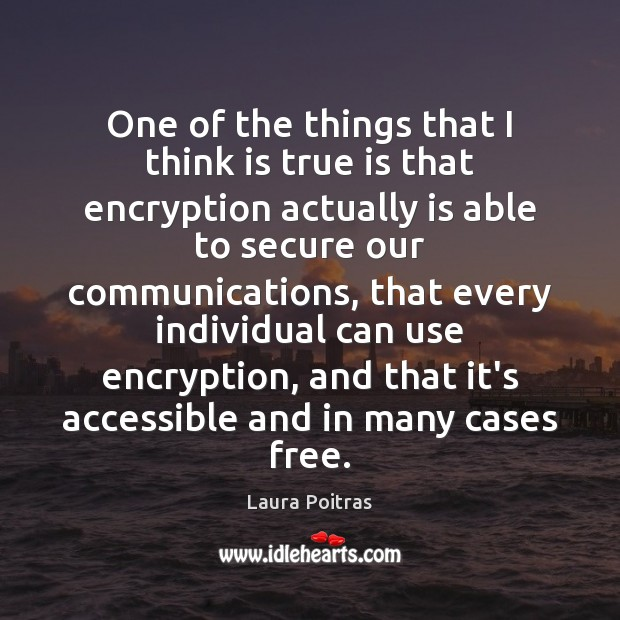 One of the things that I think is true is that encryption Image