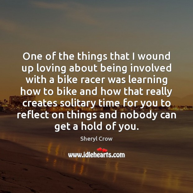 One of the things that I wound up loving about being involved Sheryl Crow Picture Quote