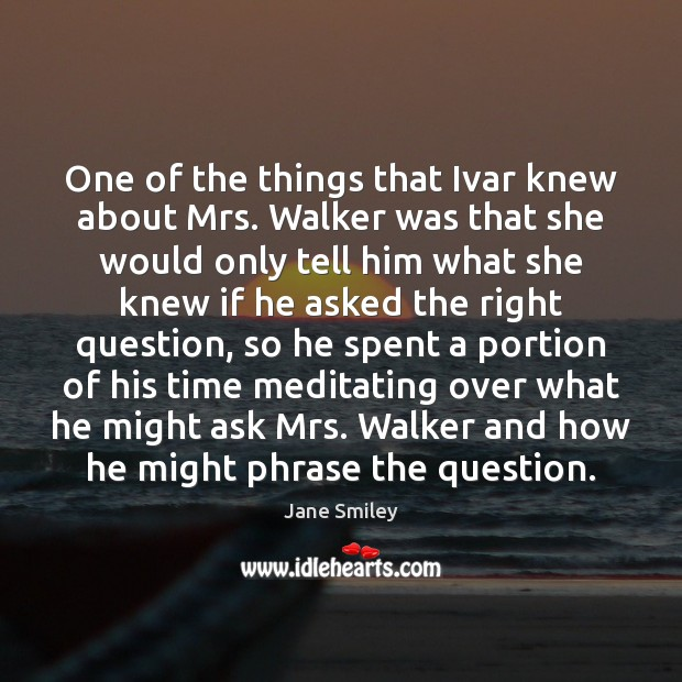 One of the things that Ivar knew about Mrs. Walker was that Jane Smiley Picture Quote