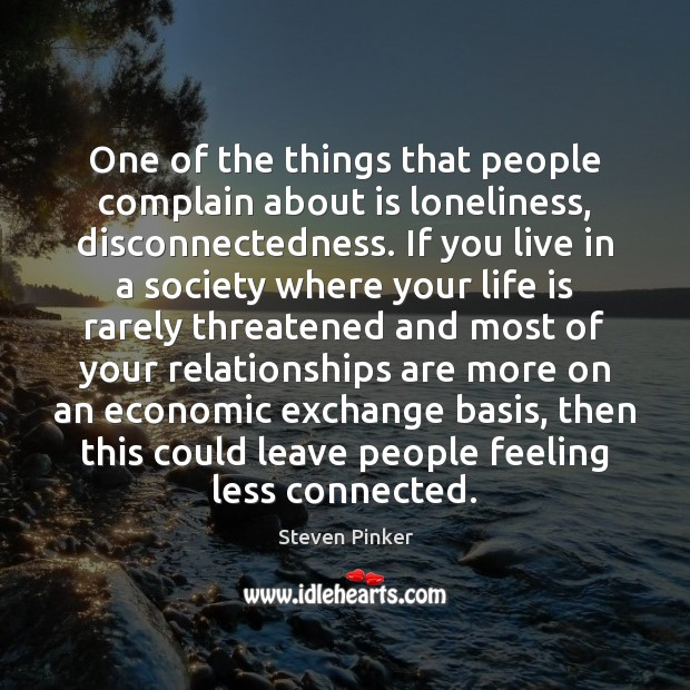 One of the things that people complain about is loneliness, disconnectedness. If Image