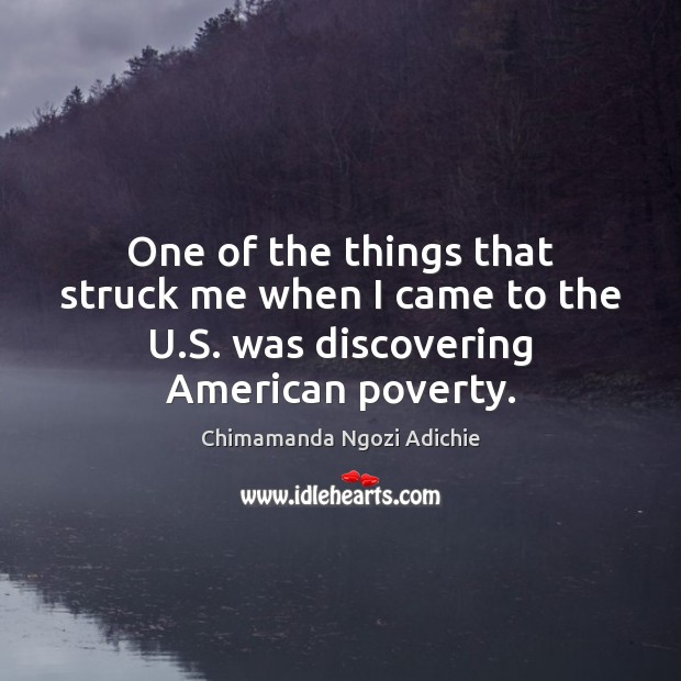 Image, One of the things that struck me when I came to the U.S. was discovering American poverty.