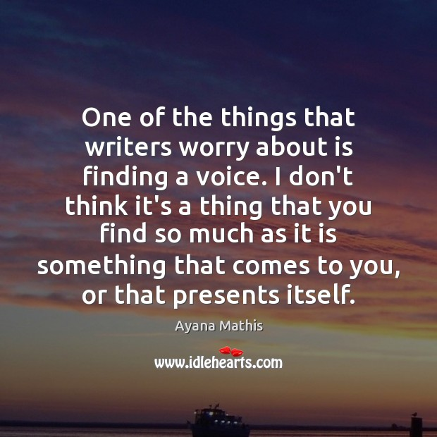 Image, One of the things that writers worry about is finding a voice.