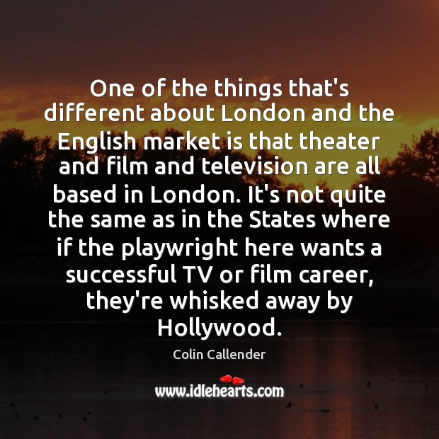 One of the things that's different about London and the English market Colin Callender Picture Quote