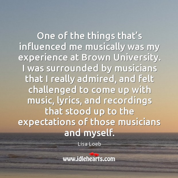 One of the things that's influenced me musically was my experience at brown university. Image