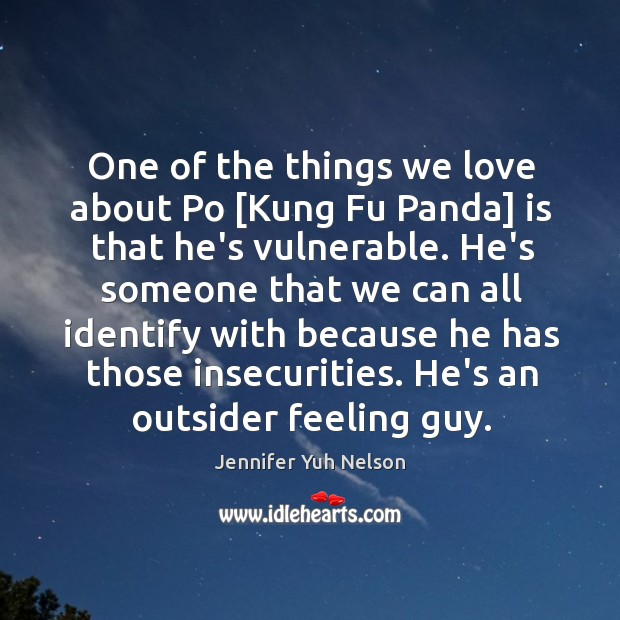 One of the things we love about Po [Kung Fu Panda] is Jennifer Yuh Nelson Picture Quote