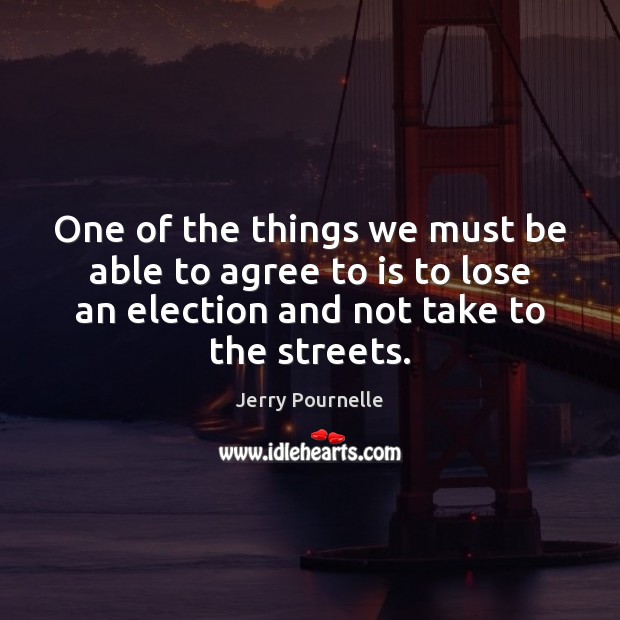 One of the things we must be able to agree to is Jerry Pournelle Picture Quote