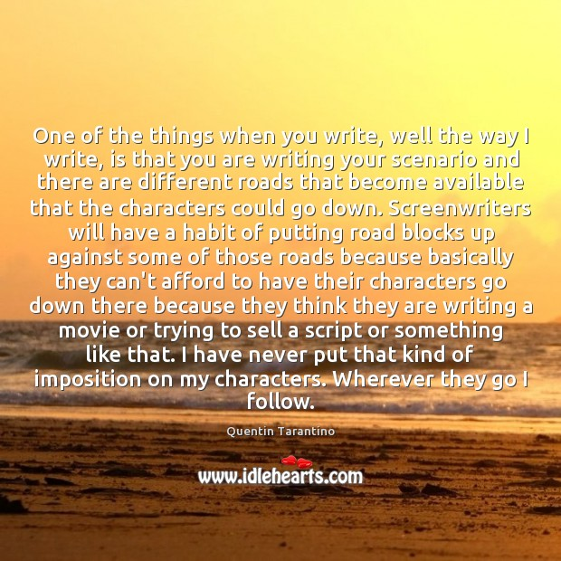 One of the things when you write, well the way I write, Image