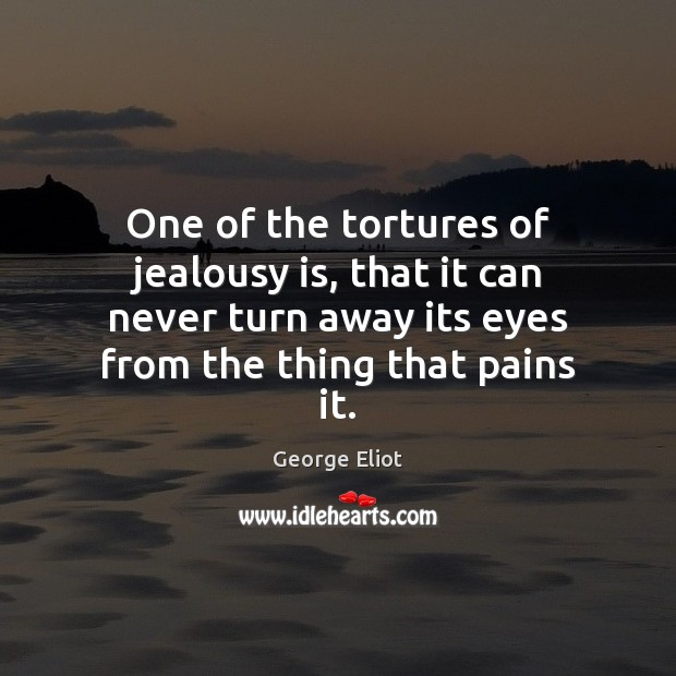 One of the tortures of jealousy is, that it can never turn Jealousy Quotes Image