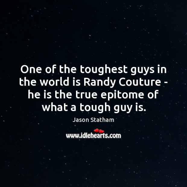 One of the toughest guys in the world is Randy Couture – Jason Statham Picture Quote