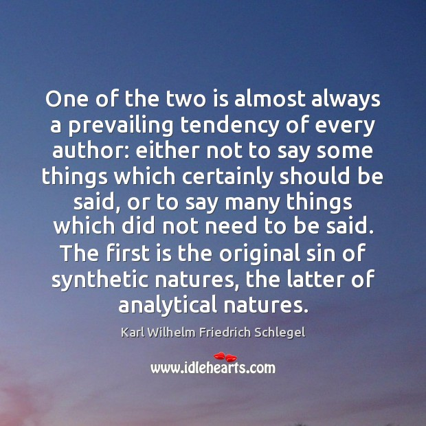 Karl Wilhelm Friedrich Schlegel Picture Quote image saying: One of the two is almost always a prevailing tendency of every