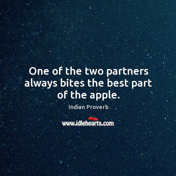 One of the two partners always bites the best part of the apple. Indian Proverbs Image