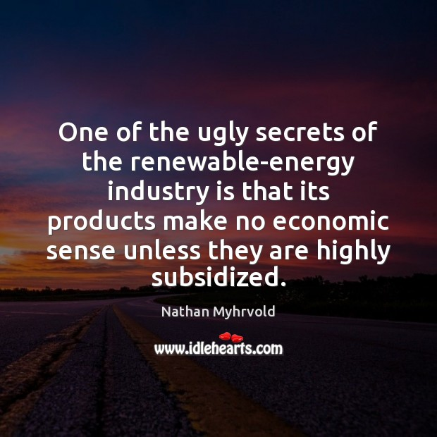 One of the ugly secrets of the renewable-energy industry is that its Image