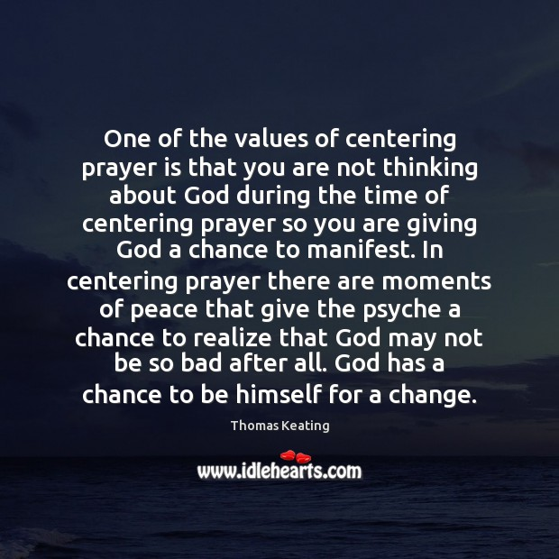 One of the values of centering prayer is that you are not Thomas Keating Picture Quote