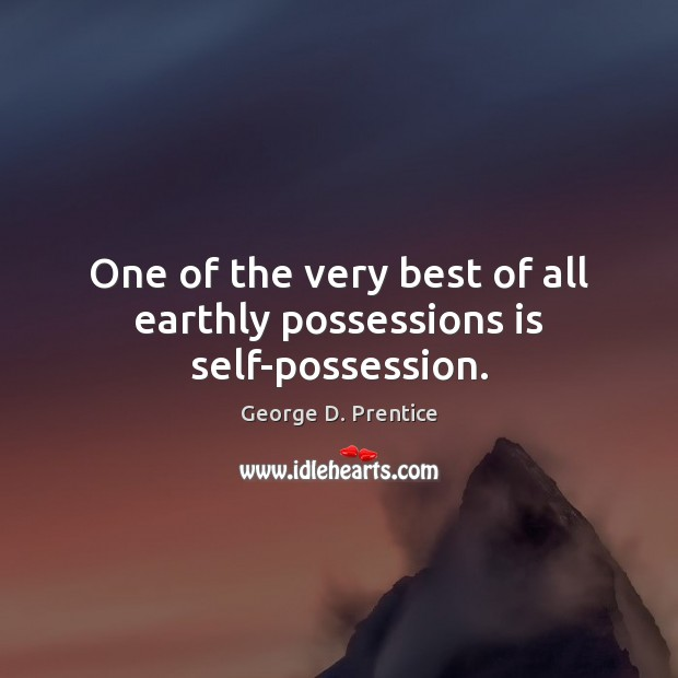 One of the very best of all earthly possessions is self-possession. Image