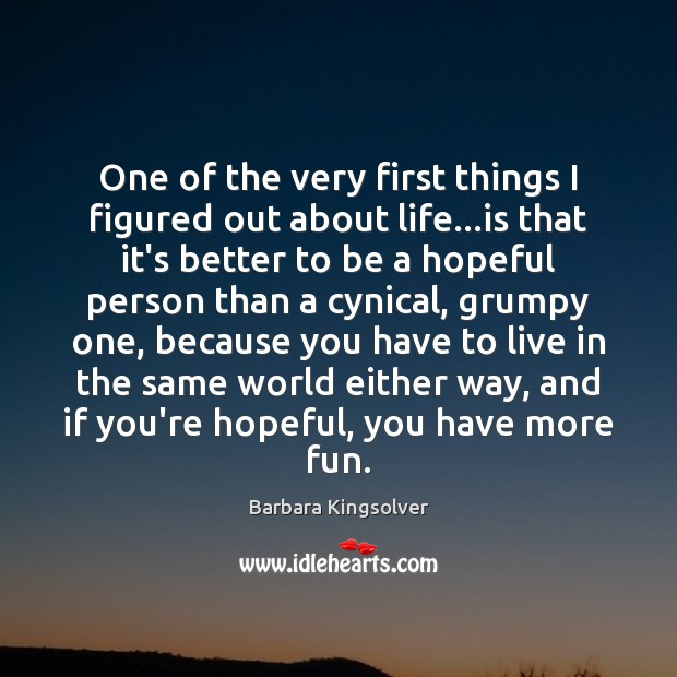 One of the very first things I figured out about life…is Barbara Kingsolver Picture Quote