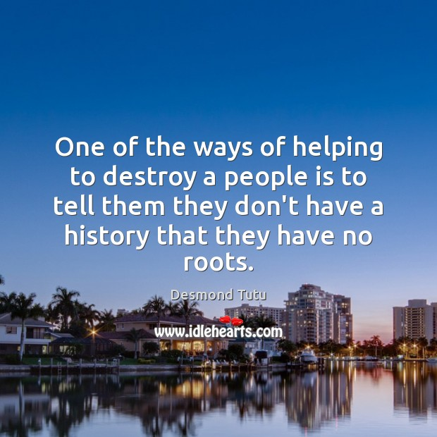 Image, One of the ways of helping to destroy a people is to
