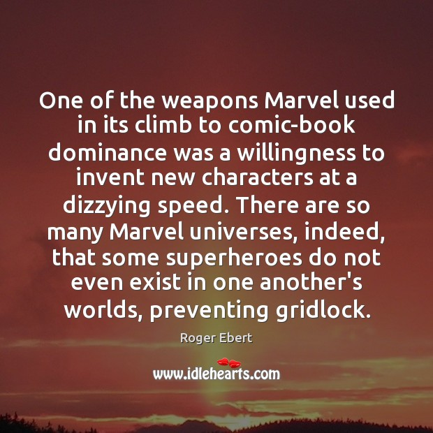 One of the weapons Marvel used in its climb to comic-book dominance Roger Ebert Picture Quote