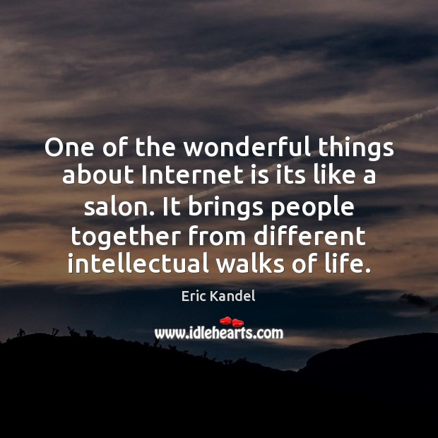 One of the wonderful things about Internet is its like a salon. Internet Quotes Image