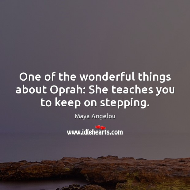 Image, One of the wonderful things about Oprah: She teaches you to keep on stepping.