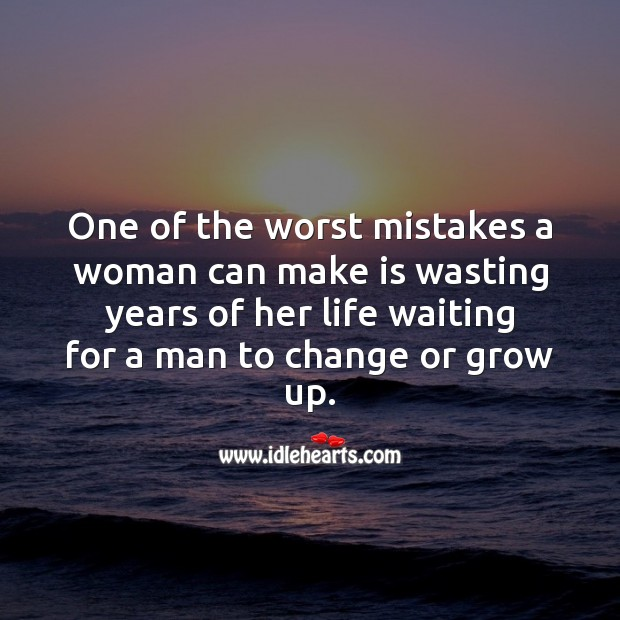One of the worst mistakes a woman can make is wasting years of her life waiting. Mistake Quotes Image