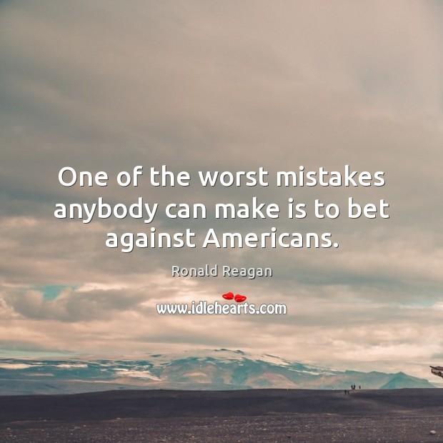Image, One of the worst mistakes anybody can make is to bet against Americans.