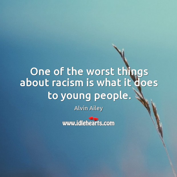 One of the worst things about racism is what it does to young people. Image