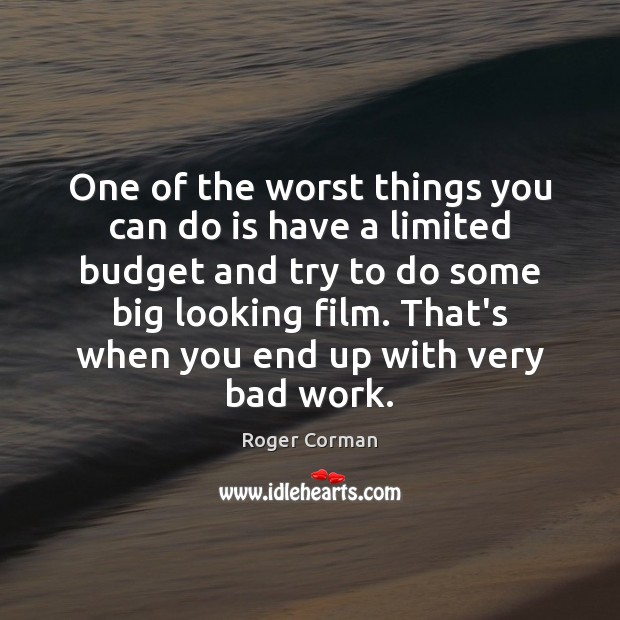 One of the worst things you can do is have a limited Roger Corman Picture Quote