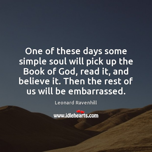 One of these days some simple soul will pick up the Book Leonard Ravenhill Picture Quote