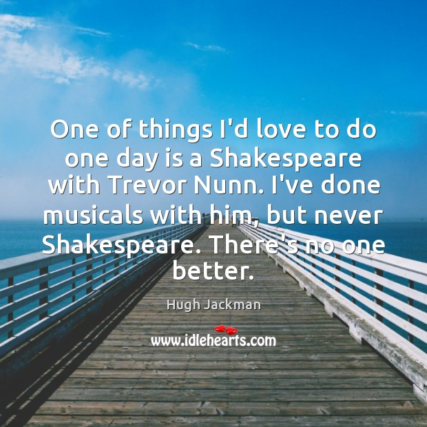 One of things I'd love to do one day is a Shakespeare Image