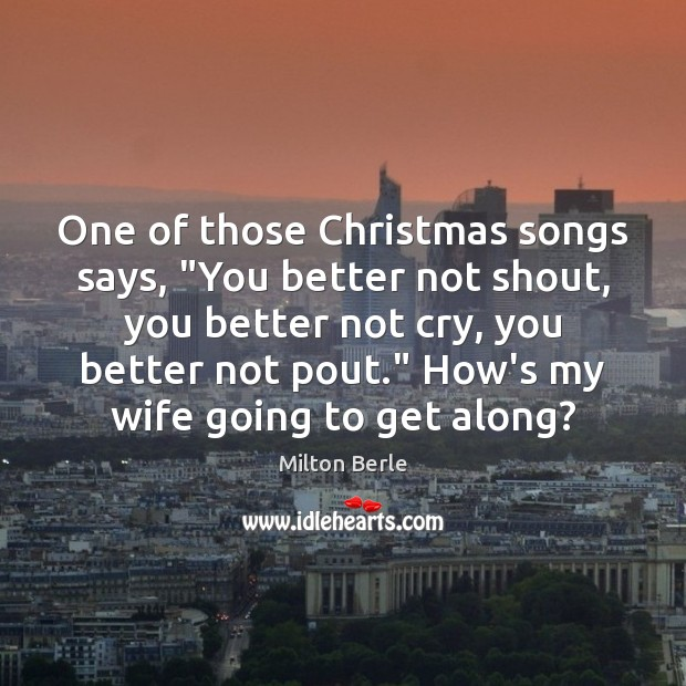 """Milton Berle Picture Quote image saying: One of those Christmas songs says, """"You better not shout, you better"""