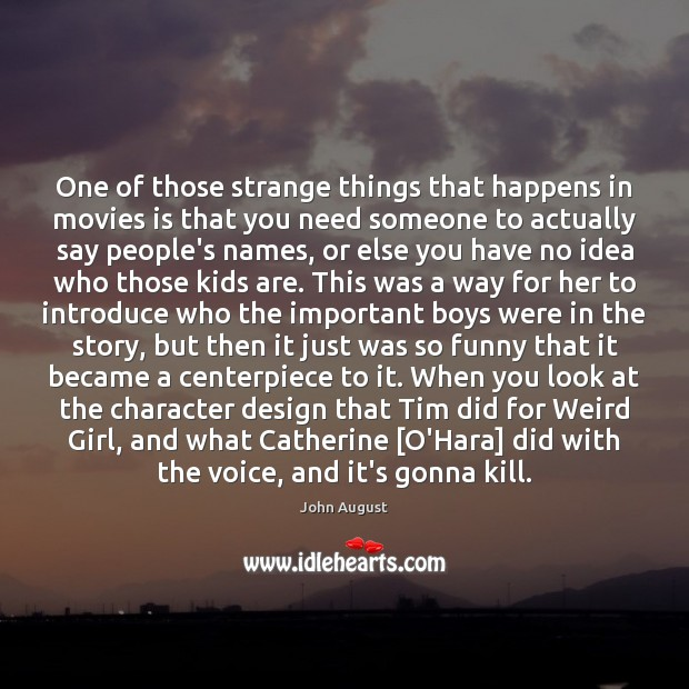 One of those strange things that happens in movies is that you John August Picture Quote