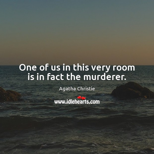 Image, One of us in this very room is in fact the murderer.
