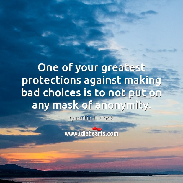 One of your greatest protections against making bad choices is to not Quentin L. Cook Picture Quote