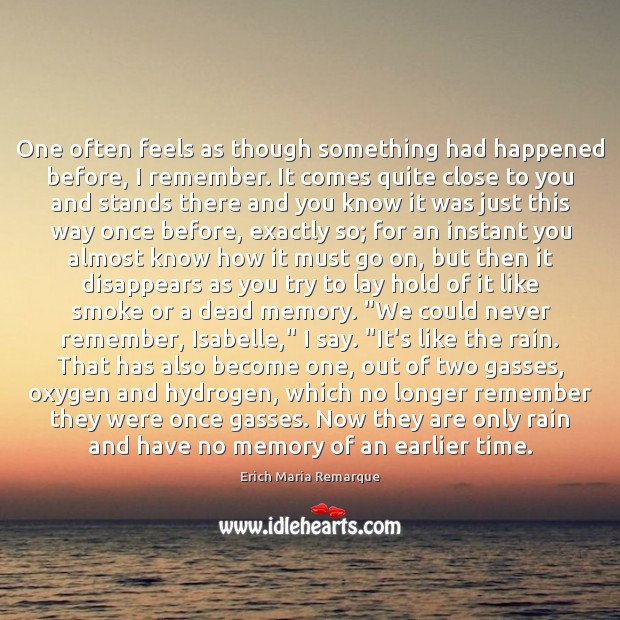One often feels as though something had happened before, I remember. It Erich Maria Remarque Picture Quote