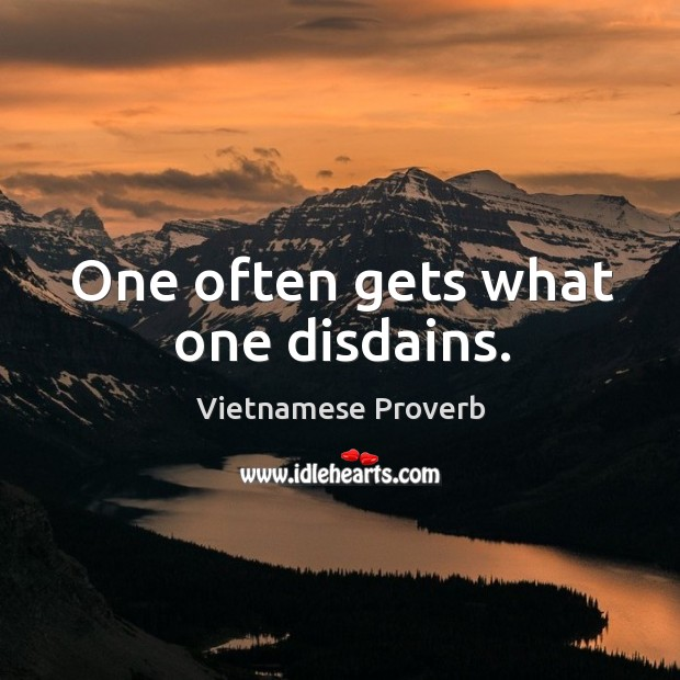 One often gets what one disdains. Vietnamese Proverbs Image