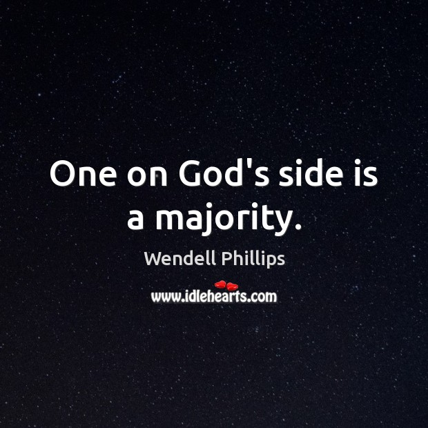 One on God's side is a majority. Wendell Phillips Picture Quote