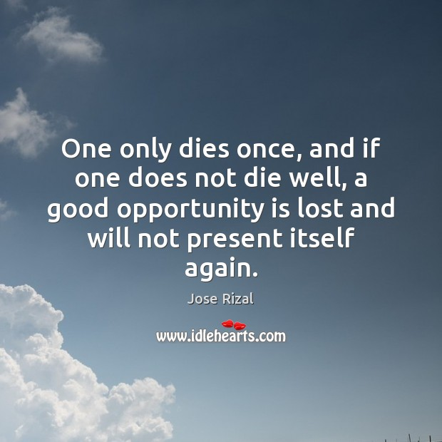 One only dies once, and if one does not die well, a Jose Rizal Picture Quote
